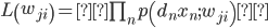L\left(w_{ji}\right)={\prod}_np\left(d_nx_n;w_{ji}\right)