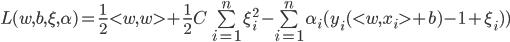 L(w,b,\xi,\alpha)=\frac{1}{2}<w,w>+\frac{1}{2}C\sum\limits_{i=1}^{n}\xi_i^2-\sum\limits_{i=1}^{n}\alpha_i(y_i(<w,x_i>+b)-1+\xi_i))