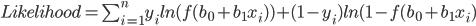 Likelihood= \sum_{i=1}^{n}y_iln(f(b_0 +b_1 x_i))+(1-y_i)ln(1-f(b_0 +b_1 x_i)