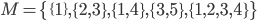 M =\{\{1\},\{2,3\},\{1,4\},\{3,5\},\{1,2,3,4\}\}