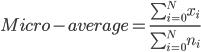 Micro-average = \frac{ \sum_{i=0}^Nx_{i} }{ \sum_{i=0}^Nn_{i} }