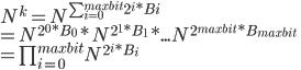 N^k=N^{ \sum^{maxbit}_{i=0}2^i *Bi}\\  =N^{2^0*B_0}*N^{2^1*B_1}*...N^{2^{maxbit} *B_{maxbit}} \\ =\prod_{i=0}^{maxbit}N^{2^i*B_i}