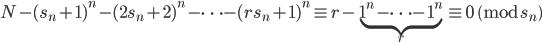 N-(s_n+1)^n-(2s_n+2)^n-\cdots -(rs_n+1)^n \equiv r - \underbrace{1^n-\cdots -1^n}_{r} \equiv 0 \pmod{s_n}