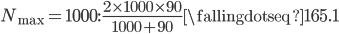 N_\max=1000:\, \frac{2\times 1000\times 90}{1000+90}  \fallingdotseq 165.1