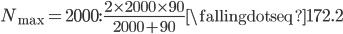N_\max=2000:\, \frac{2\times 2000\times 90}{2000+90}  \fallingdotseq 172.2