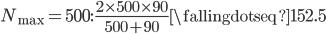 N_\max=500:\, \frac{2\times 500\times 90}{500+90}  \fallingdotseq 152.5