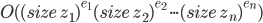 O((size\ z_1)^{e_1}(size\ z_2)^{e_2} \cdot \cdot \cdot (size\ z_n)^{e_n})