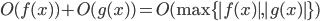 O(f(x)) + O(g(x)) = O(\max \{|f(x)|, |g(x)|\})