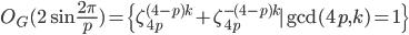 O_G(2\sin\frac{2\pi}{p})=\{\zeta_{4p}^{(4-p)k}+\zeta_{4p}^{-(4-p)k}\mid\gcd(4p,k)=1\}