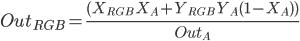 Out_{RGB} = \frac{ ( X_{RGB}\, X_{A} + Y_{RGB} \,Y_{A}(1 - X_{A}) )} {Out_{A}}