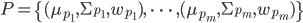 P = \{ (\mu_{p_1}, \Sigma_{p_1}, w_{p_1}), \; \cdots \; , (\mu_{p_m}, \Sigma_{p_m}, w_{p_m}) \}