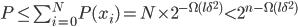 P \leq \sum_{i=0}^NP(x_i) = N \times 2^{-{\rm \Omega}(l\delta^2)} < 2^{n-{\rm \Omega}(l\delta^2)}