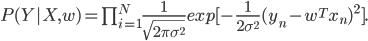 P (Y|X, w) = prod_{{i=1}}^{N} frac {1} {sqrt {2pisigma^2}}exp [- frac {1} {2sigma^2}(y_n - w^T x_n)^2].