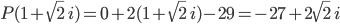 P(1+\sqrt{2}\; i)=0+2(1+\sqrt{2}\; i)-29=-27+2\sqrt{2}\; i