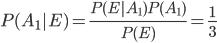 P(A_1|E) = \frac{P(E|A_1)P(A_1)}{P(E)} = \frac{1}{3}