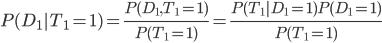 P(D_1|T_1=1)=\frac{P(D_1,T_1=1)}{P(T_1=1)}=\frac{P(T_1|D_1=1)P(D_1=1)}{P(T_1=1)}