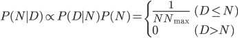 P(N\mid D) \propto P(D\mid N)P(N) = \begin{cases}     \frac{1}{NN_\max} & (D \le N) \\     0 & (D>N) \end{cases}