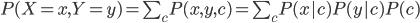 P(X=x, Y=y)=\sum_c P(x, y, c)=\sum_cP(x|c)P(y|c)P(c)