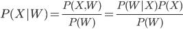 P(X|W) = \frac{P(X,W)}{P(W)} = \frac{P(W|X) P(X)}{P(W)}