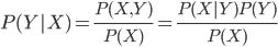 P(Y|X)=\frac{P(X,Y)}{P(X)}=\frac{P(X|Y)P(Y)}{P(X)}