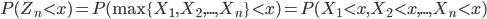 P(Z_n < x) = P(\max\{X_1,X_2,...,X_n\} < x)=P(X_1 < x,X_2 < x,...,X_n < x)
