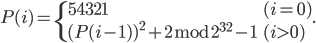 P(i)=\begin{case} 54321&(i=0)\\ (P(i-1))^2+2\bmod{2^{32}-1}&(i>0)\end{case}.