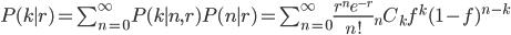 P(k\mid r)=\sum_{n=0}^\infty P(k\mid n,r)P(n\mid r) = \sum_{n=0}^\infty \frac{r^ne^{-r}}{n!}{}_nC_kf^k(1-f)^{n-k}