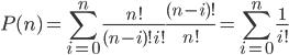 P(n)=\sum_{i=0}^n{\frac{n!}{(n-i)!i!}\frac{(n-i)!}{n!}}=\sum_{i=0}^n{\frac{1}{i!}}