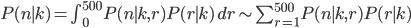 P(n\mid k) =\int_0^{500} P(n\mid k,r)P(r\mid k)\,dr \sim \sum_{r=1}^{500} P(n\mid k,r)P(r\mid k)