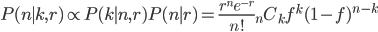 P(n\mid k,r) \propto P(k\mid n,r)P(n\mid r) = \frac{r^ne^{-r}}{n!}{}_nC_kf^k(1-f)^{n-k}