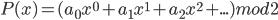 P(x)=(a_0 x^0 + a_1 x^1 + a_2 x^2 + ...) mod 2