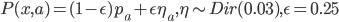 P(x,a)=(1-\epsilon)p_a + \epsilon \eta_a, \eta \sim Dir(0.03), \epsilon=0.25