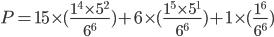 P=15\times(\frac{1^4\times5^2}{6^6})}+6\times(\frac{1^5\times5^1}{6^6}})+1\times(\frac{1^6}{6^6}})