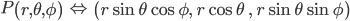 P\left( r,\theta ,\phi  \right) \quad \Leftrightarrow \quad \left( r\sin { \theta \cos { \phi  }  } ,\quad r\cos { \theta \quad ,\quad r\sin { \theta \sin { \phi  }  }  }  \right)