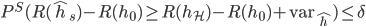 P^{S}(R(\hat{h}_{s})-R(h_{0})\ge R(h_{\mathcal{H}})-R(h_{0})+\mathrm{var}_{\hat{h}})\le\delta