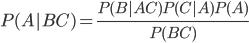 P(A|BC) = \frac{P(B|AC)P(C|A)P(A)}{P(BC)}