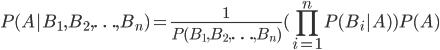 P(A|B_1, B_2, \ldots, B_n) = \frac{1}{P(B_1, B_2, \ldots, B_n)}(\displaystyle\prod_{i=1}^{n}P(B_i|A))P(A)