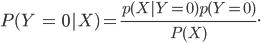 P(Y ; = ; 0|X) = frac {p (X|Y =0) p(Y = 0)} {P(X)}.