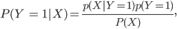 P(Y ; = ; 1|X) = frac {p (X|Y =1) p(Y = 1)} {P(X)},