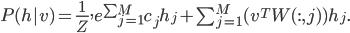 P(h| v) =\frac {1}{Z}, e^\sum^{M}_{j=1} c_j h_j + \sum^{M}_{j=1} (v^TW(:,j))h_j.