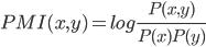 PMI(x,y)=log \frac{P(x,y)}{P(x)P(y)}