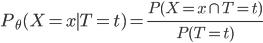 P_\theta (X = x \mid T = t) = \frac{P(X = x \cap T = t)}{P(T = t)}
