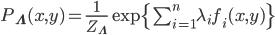 P_{\mathbf{\Lambda}}(x, y) = \frac{1}{Z_{\mathbf{\Lambda}}} \exp\{\sum_{i=1}^n \lambda_i f_i(x, y)\}