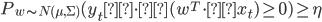 P_{w \sim N(\mu,\Sigma)} (y_t \cdot (w^T \cdot x_t) \ge 0) \ge \eta