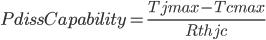 PdissCapability=\frac{Tjmax-Tcmax}{Rthjc}