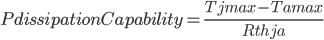 PdissipationCapability=\frac{Tjmax-Tamax}{Rthja}