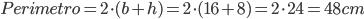 Perimetro=2\cdot(b+h)=2\cdot(16+8)=2\cdot24=48cm