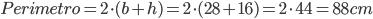 Perimetro=2\cdot(b+h)=2\cdot(28+16)=2\cdot44=88cm