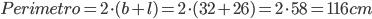 Perimetro=2\cdot(b+l)=2\cdot(32+26)=2\cdot58=116cm
