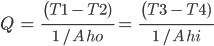 Q \ = \ \ \frac{ \ \(T1 \ - \ T2) \ }{1 \ / A\ ho} = \ \ \frac{ \ \(T3 \ - \ T4) \ }{1 \ / A \ hi}